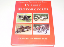 Classic Motor Cycles . Collecting, Restoring and Riding (Holmes & Smith 1989) Hardback